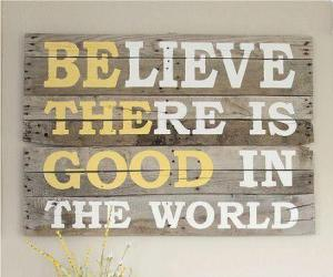 believe-there-is-good-in-the-world