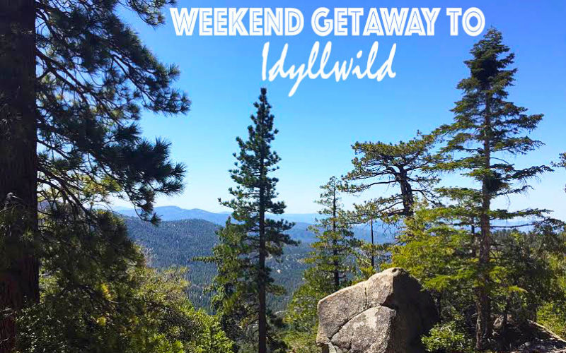Weekend Getaway to Idyllwild: Where to Stay, Play & Explore